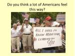 do you think a lot of americans feel this way