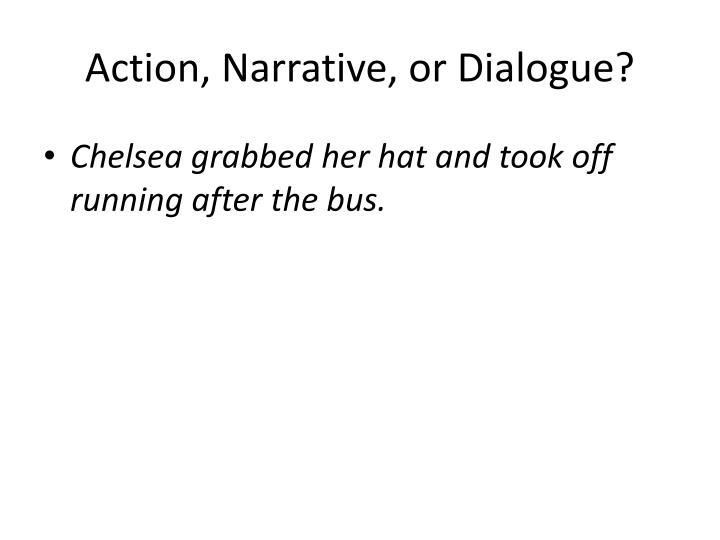 Action narrative or dialogue