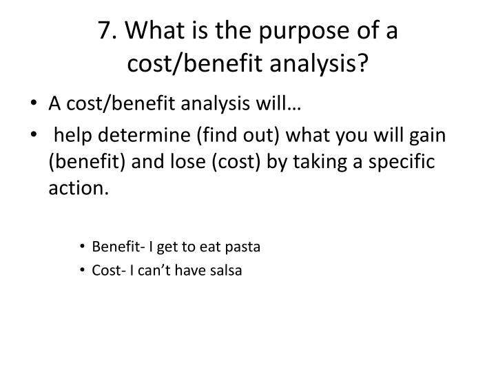 7. What is the purpose of a cost/benefit analysis?