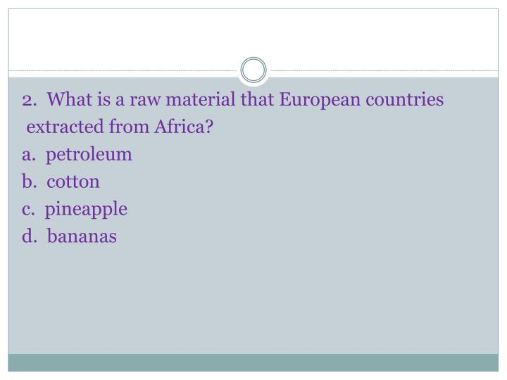2.  What is a raw material that European countries
