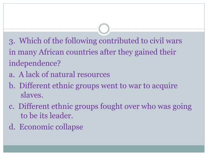 3.  Which of the following contributed to civil wars