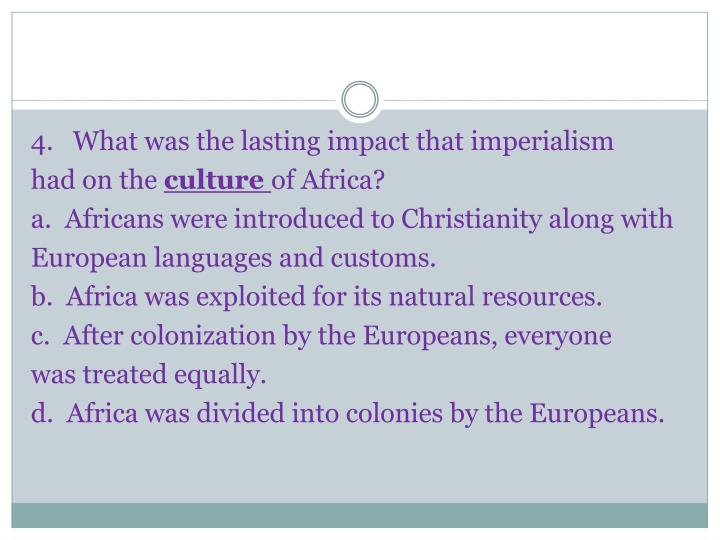 4.   What was the lasting impact that imperialism