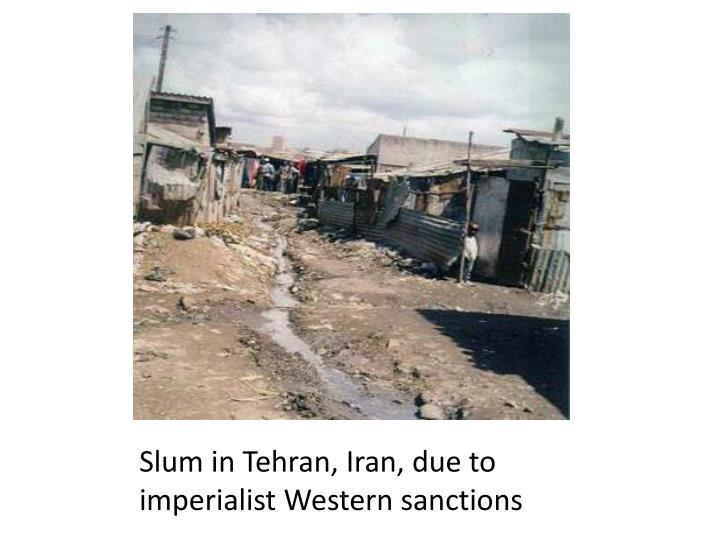 Slum in Tehran, Iran, due to imperialist Western sanctions