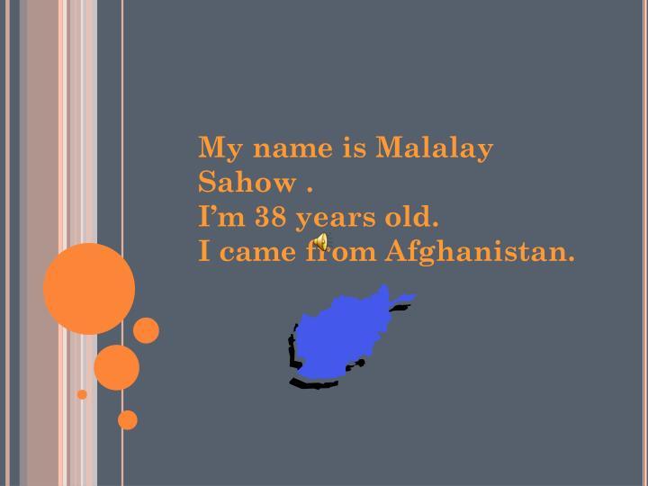 My name is Malalay Sahow .