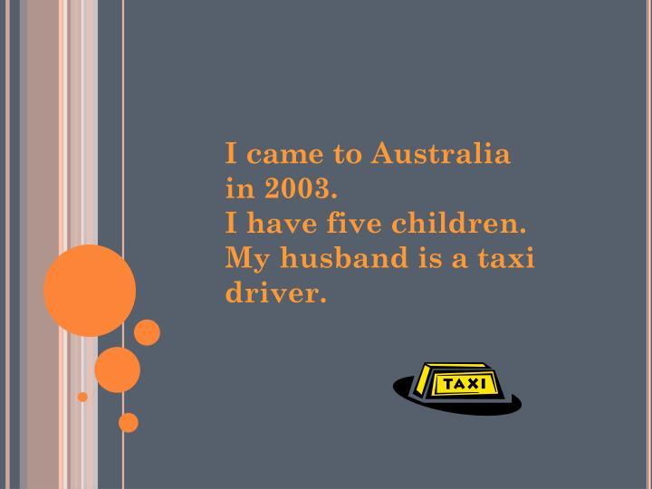 I came to Australia in 2003.