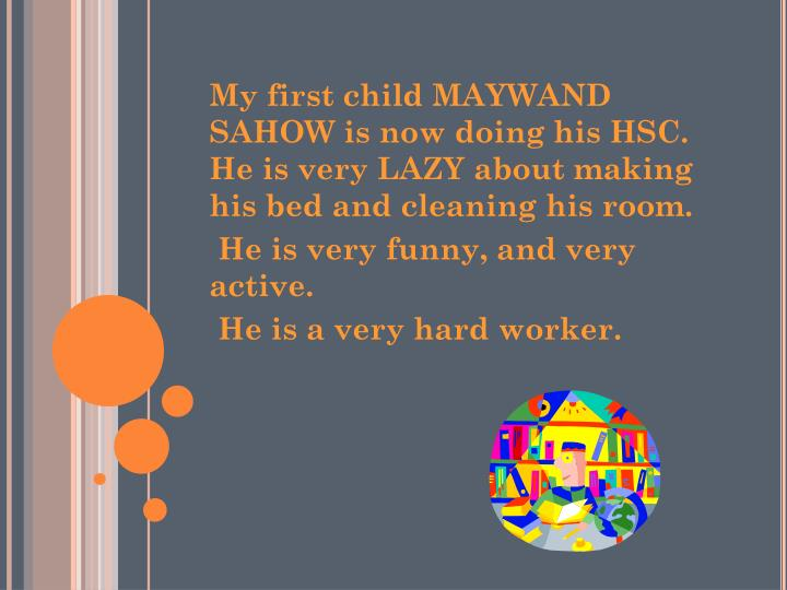 My first child MAYWAND SAHOW is now doing his HSC.  He is very LAZY about making his bed and cleaning his room.