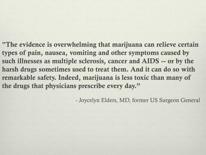 """""""The evidence is overwhelming that marijuana can relieve certain types of pain, nausea, vomiting and..."""