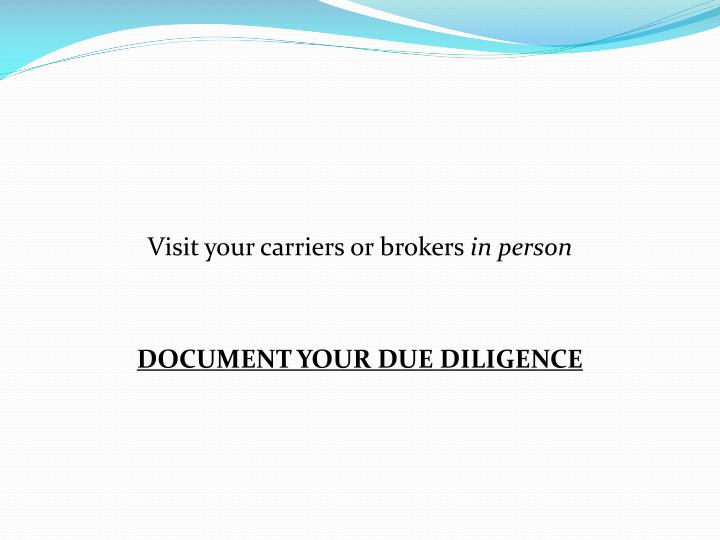 Visit your carriers or brokers