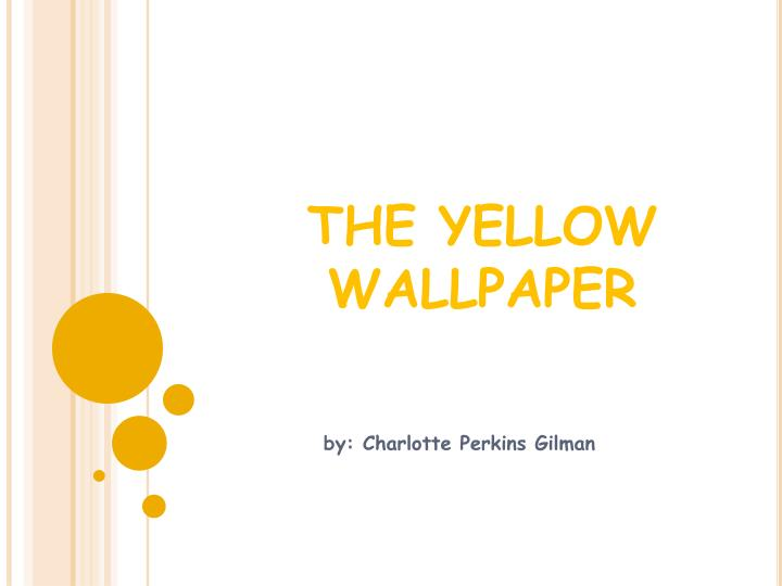 an analysis of charlotte perkins gilmans the yellow wall paper An analysis of a schizophrenic character in charlotte perkins gilman's the yellow wall-paper pages 1 words 915  the yellow wallpaper, charlotte perkins gilman, schizophrenia, schizophrenic character not sure what i'd do without @kibin - alfredo alvarez, student @ miami university.