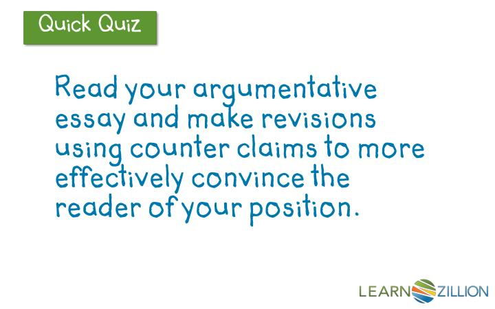 Read your argumentative essay and make revisions using counter claims to more effectively convince the reader of your position.