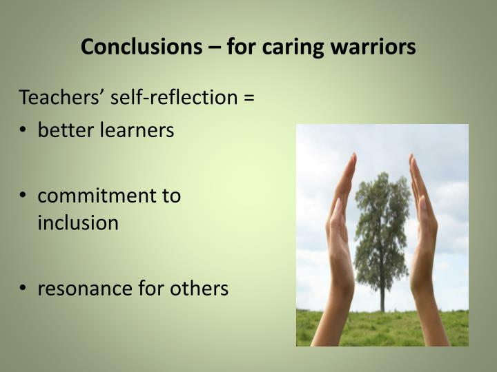 Conclusions – for caring warriors