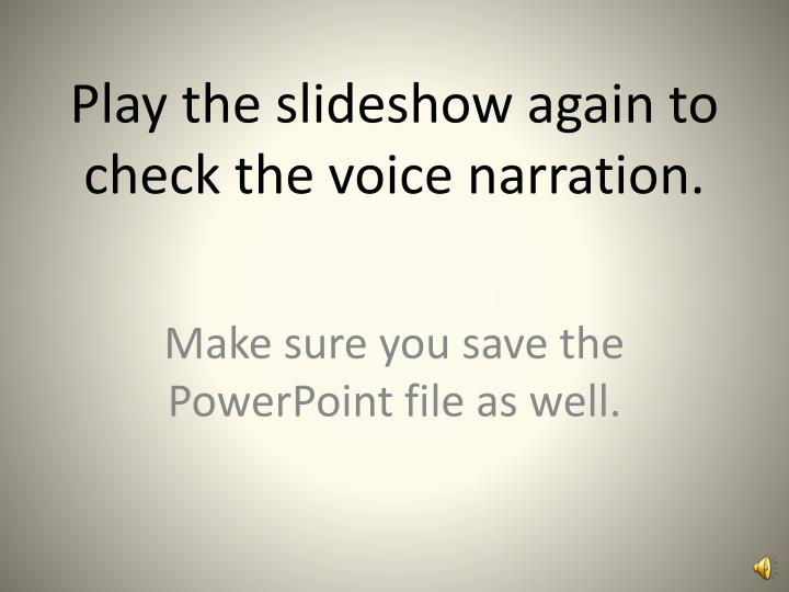 Play the slideshow again to check the voice narration.