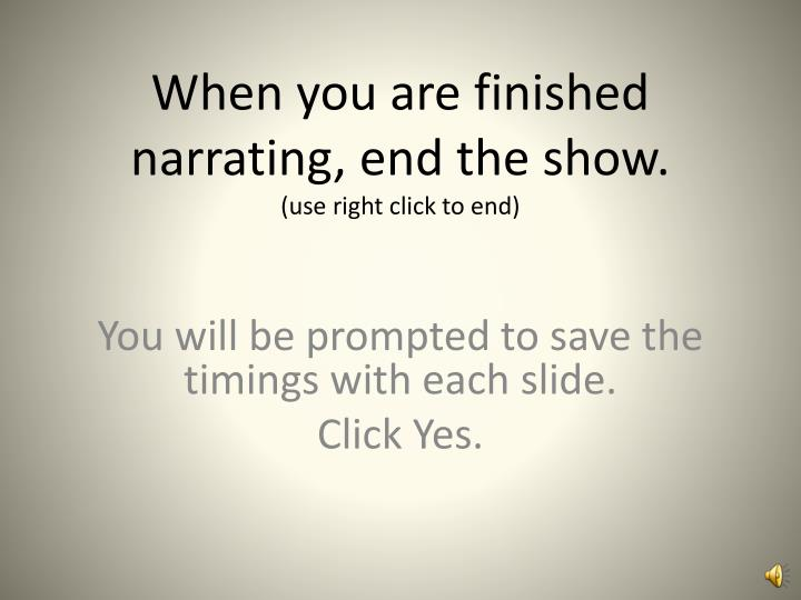 When you are finished narrating, end the show.