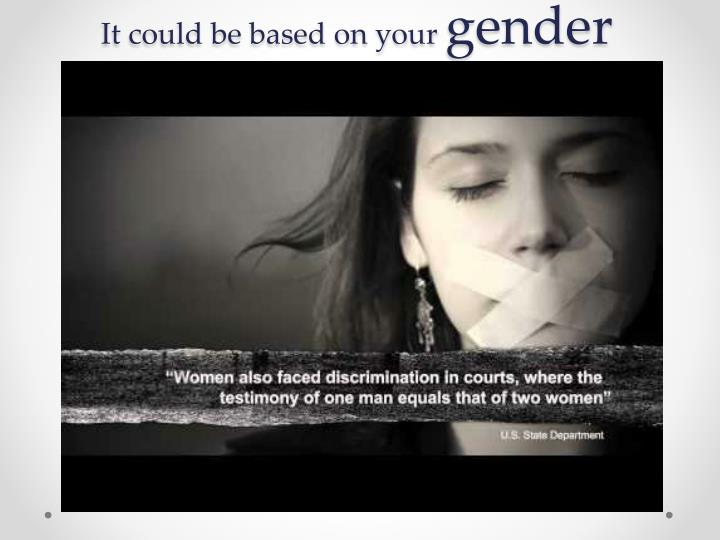 It could be based on your gender