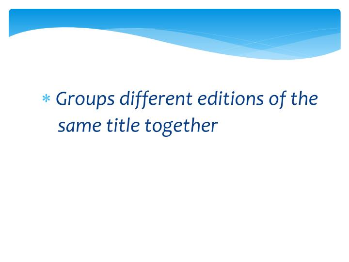 Groups different editions of the