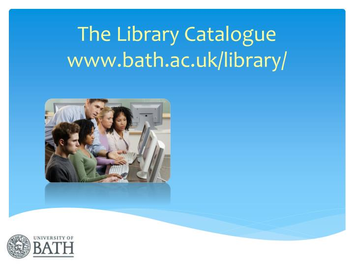 The library catalogue www bath ac uk library