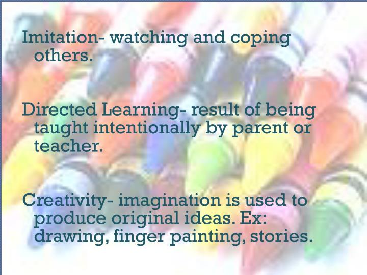 Imitation- watching and coping others.