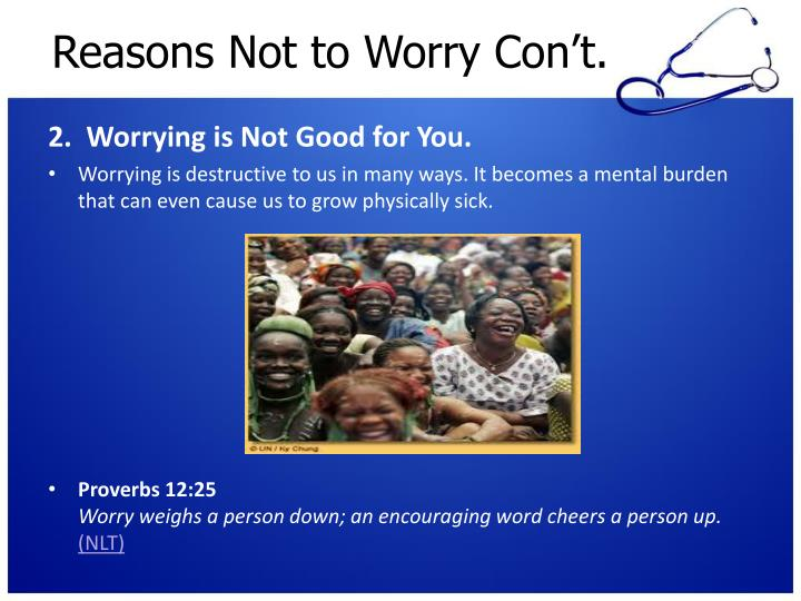 Reasons Not to Worry Con't.