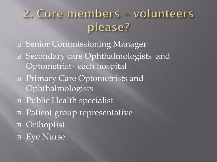 2. Core members – volunteers please?