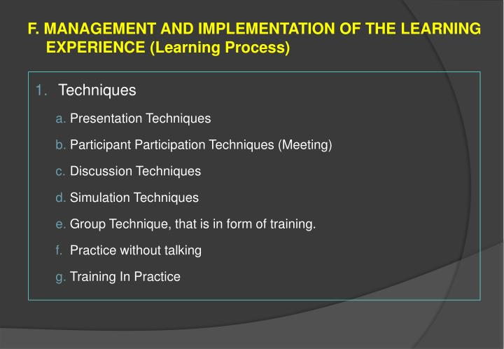 F. MANAGEMENT AND IMPLEMENTATION OF THE LEARNING EXPERIENCE (Learning Process)