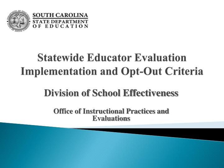 Statewide educator evaluation implementation and opt out criteria