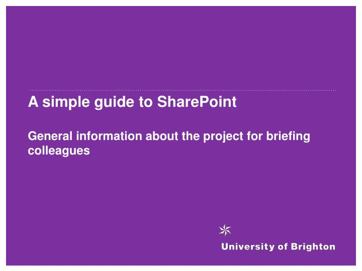a simple guide to sharepoint general information about the project for briefing colleagues n.