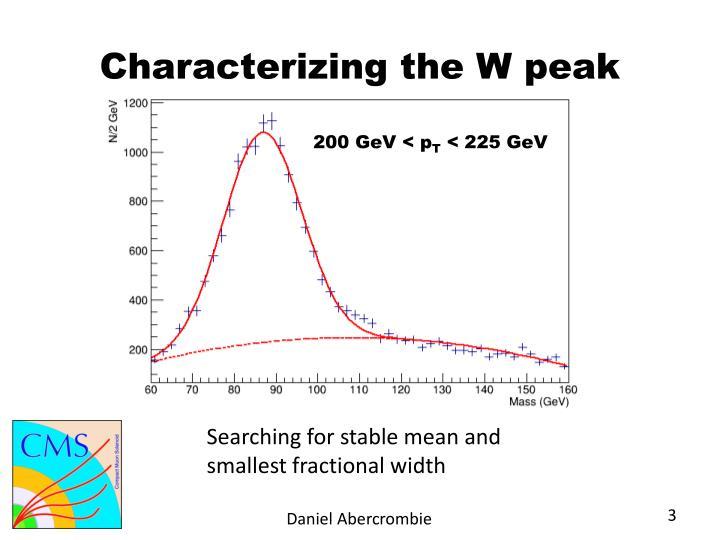 Characterizing the W peak