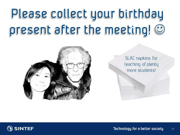 Please collect your birthday present after the meeting!