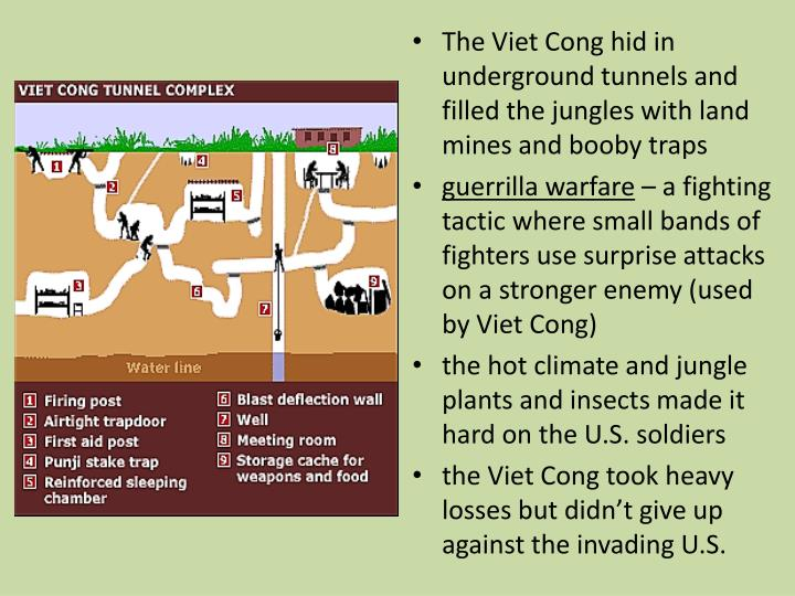 The Viet Cong hid in underground tunnels and filled the jungles with land mines and booby traps