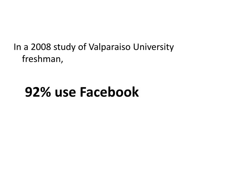 In a 2008 study of Valparaiso University freshman,