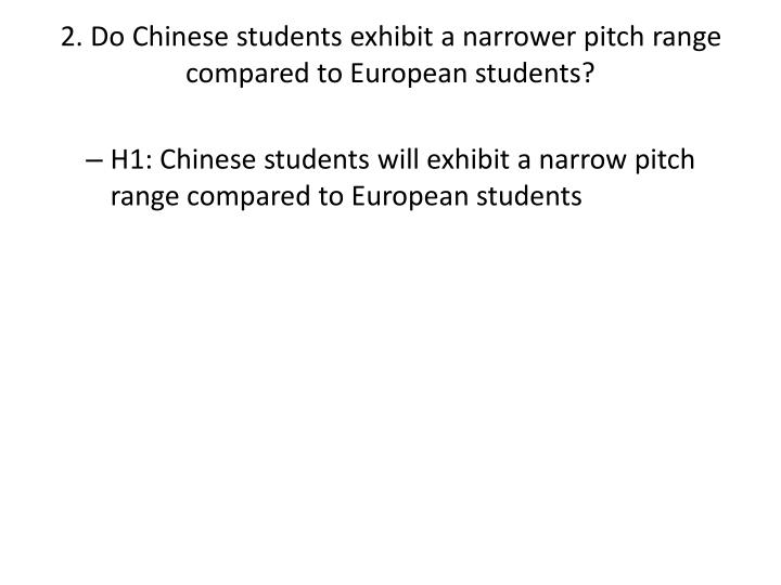 2. Do Chinese students exhibit a narrower pitch range compared to European students?