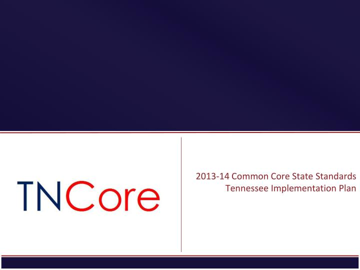 2013 14 common core state standards tennessee implementation plan