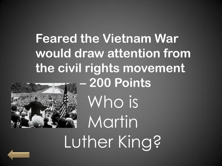 Feared the Vietnam War would draw attention from the civil rights movement