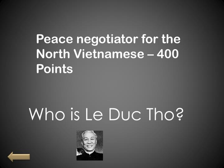 Peace negotiator for the North Vietnamese – 400