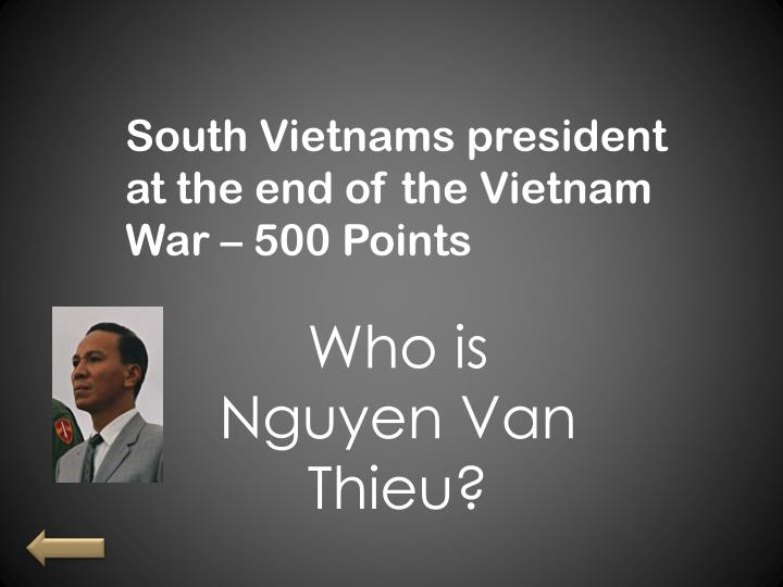 South Vietnams president at the end of the Vietnam War – 500