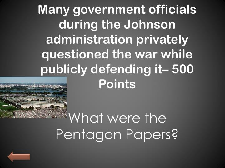 Many government officials during the Johnson administration privately questioned the war while publicly defending it