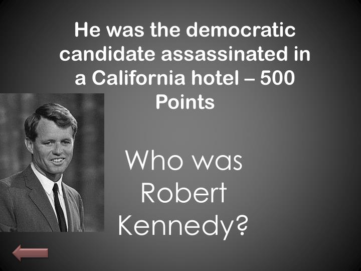He was the democratic candidate assassinated in  a California hotel – 500