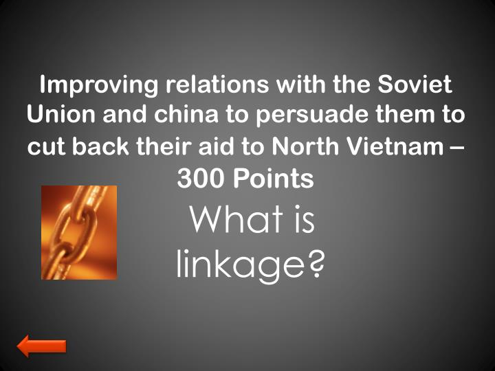Improving relations with the Soviet Union and china to persuade them to cut back their aid to North Vietnam