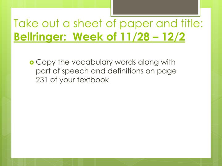 Take out a sheet of paper and title bellringer week of 11 28 12 2