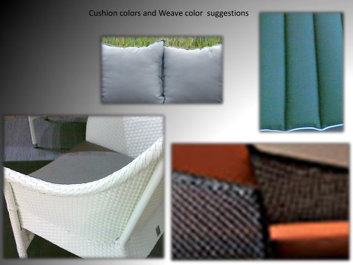 Cushion colors and Weave color  suggestions