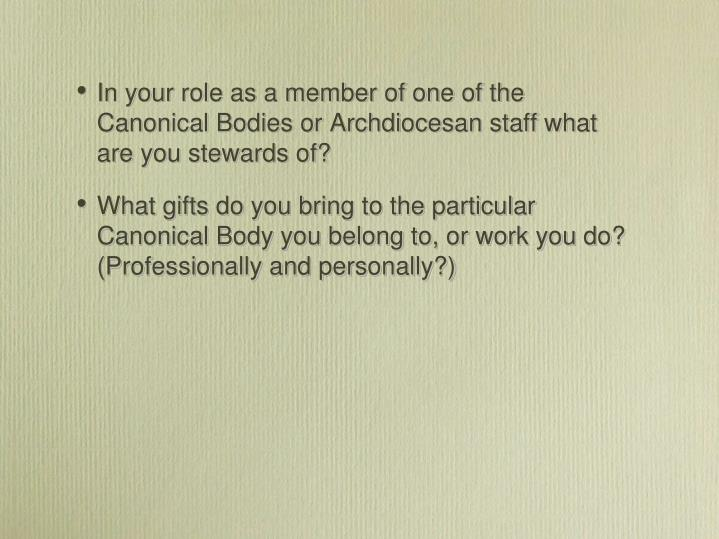 In your role as a member of one of the Canonical Bodies or Archdiocesan staff what are you stewards of?
