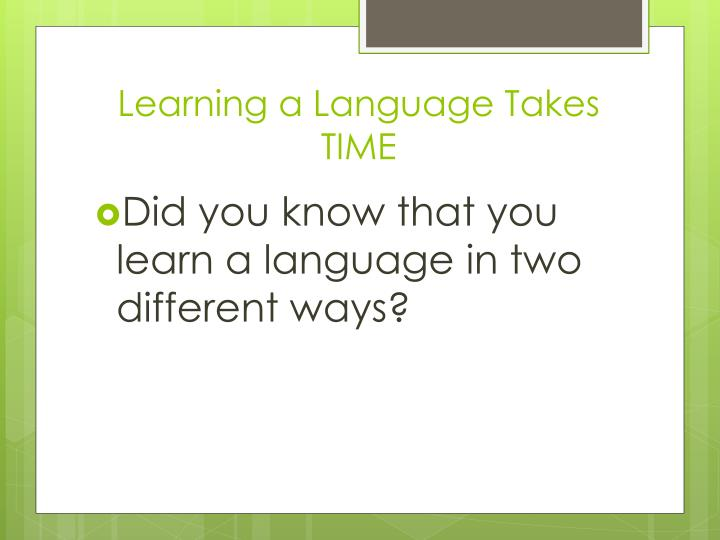 Learning a language takes time