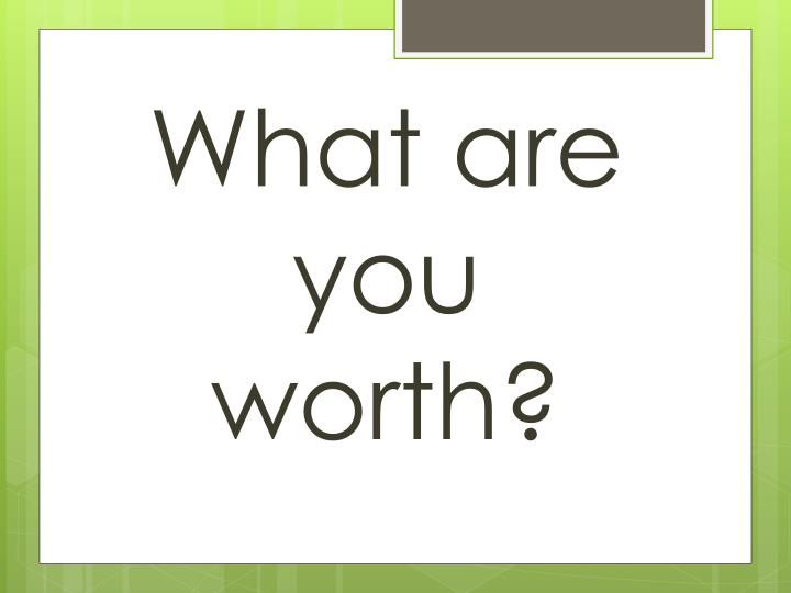 What are you worth?