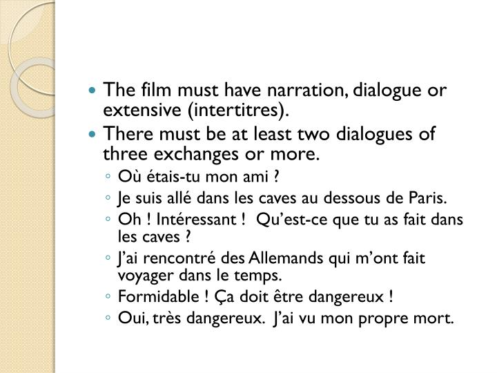 The film must have narration, dialogue or extensive (
