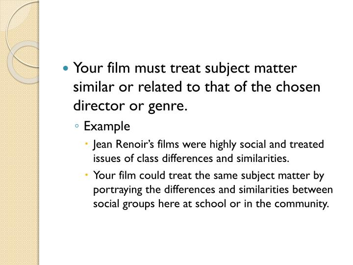 Your film must treat subject matter similar or related to that of the chosen director or genre