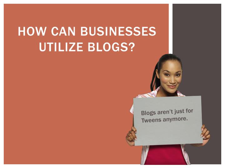 How can Businesses utilize blogs?