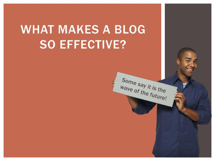 What makes a blog so effective