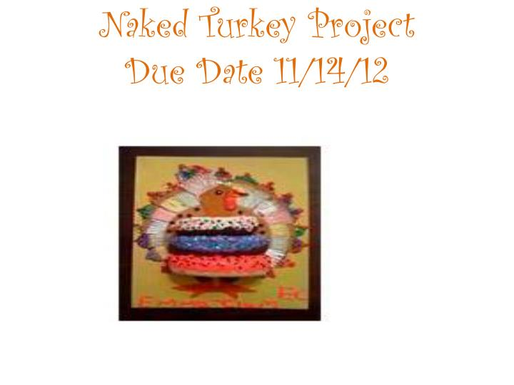 naked turkey project due date 11 14 12