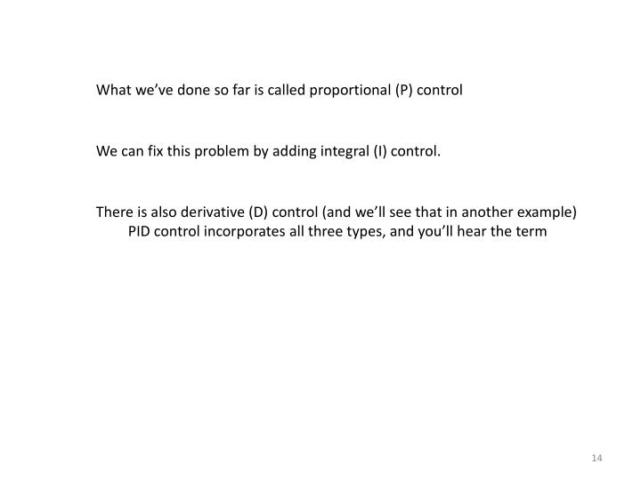 What we've done so far is called proportional (P) control