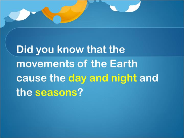 Did you know that the movements of the Earth cause the